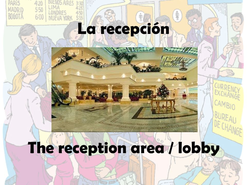La recepción The reception area / lobby