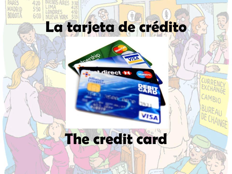 La tarjeta de crédito The credit card