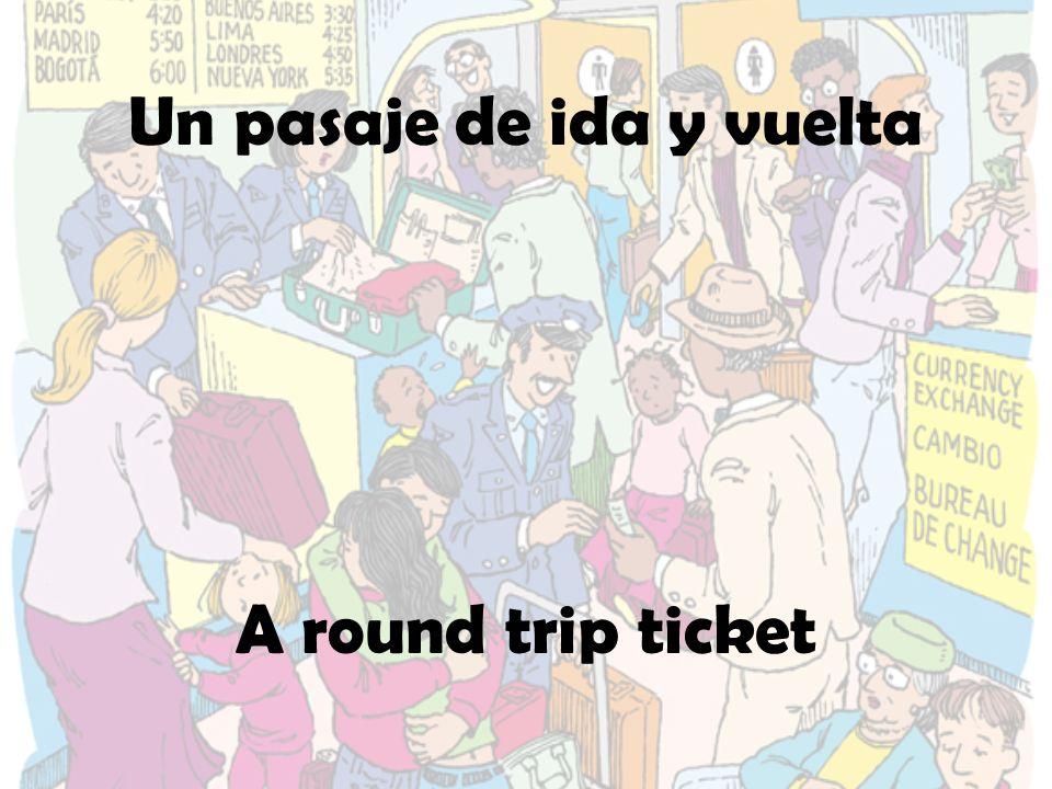 Un pasaje de ida y vuelta A round trip ticket