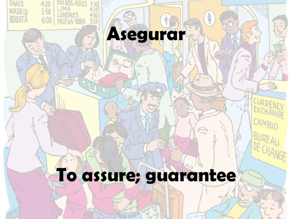 Asegurar To assure; guarantee