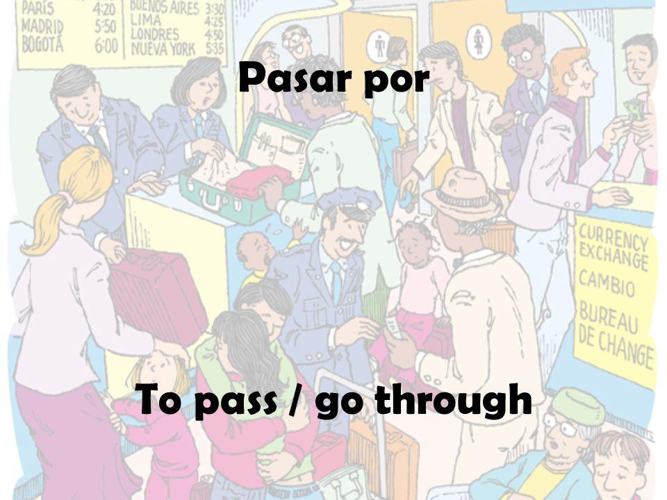 Pasar por To pass / go through