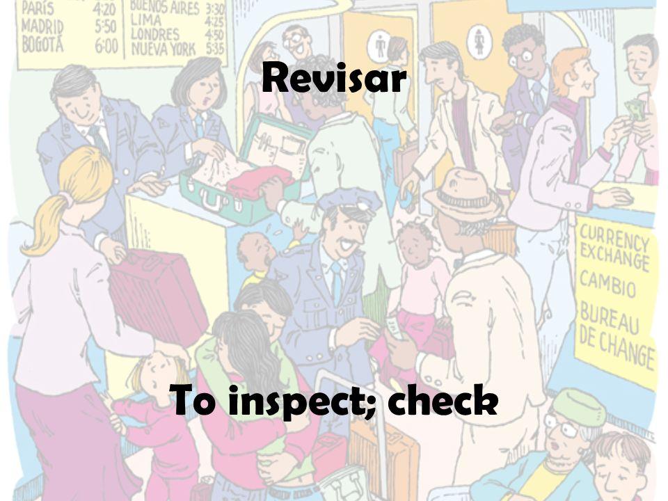 Revisar To inspect; check