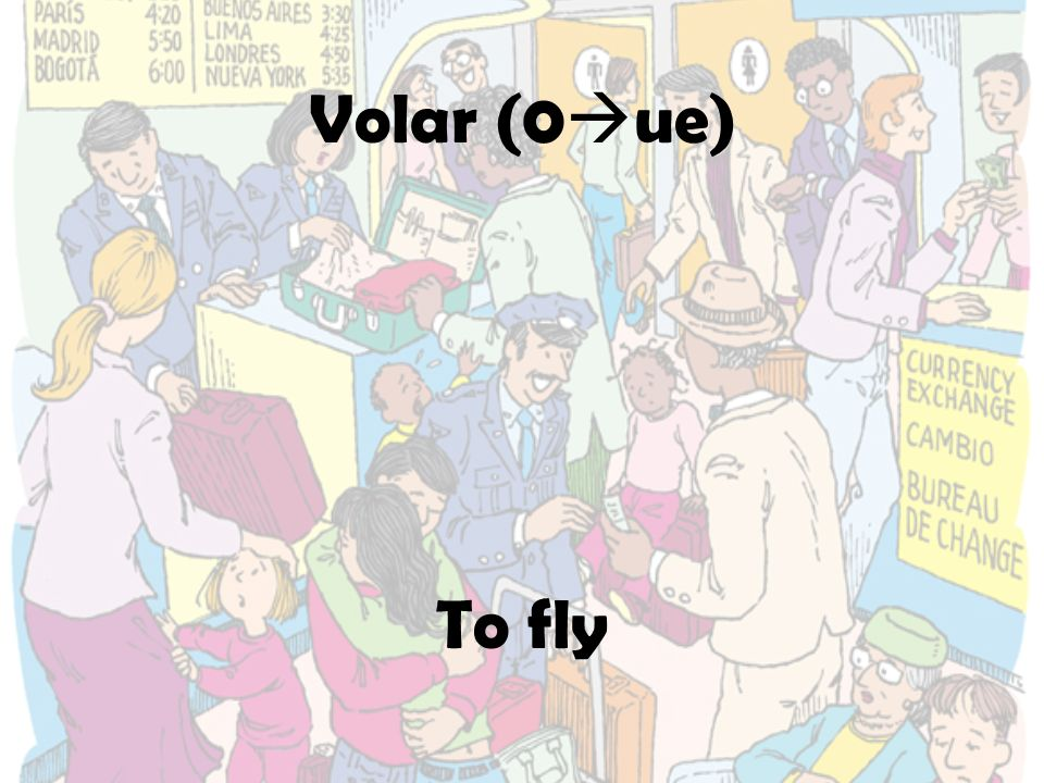 Volar (0 ue) To fly