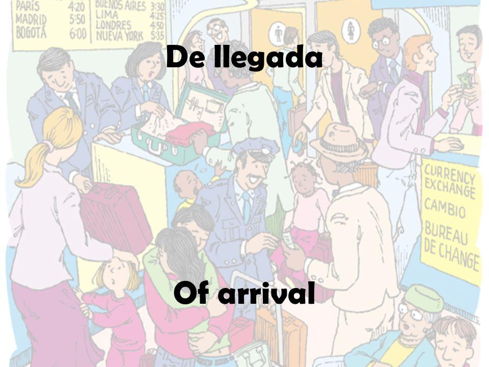 De llegada Of arrival