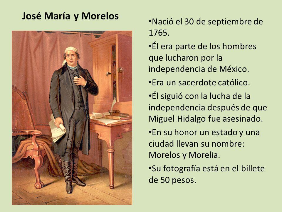 José María y Morelos Nació el 30 de septiembre de 1765.