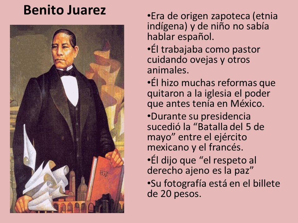 Benito Juarez Era de origen zapoteca (etnia indígena) y de niño no sabía hablar español.