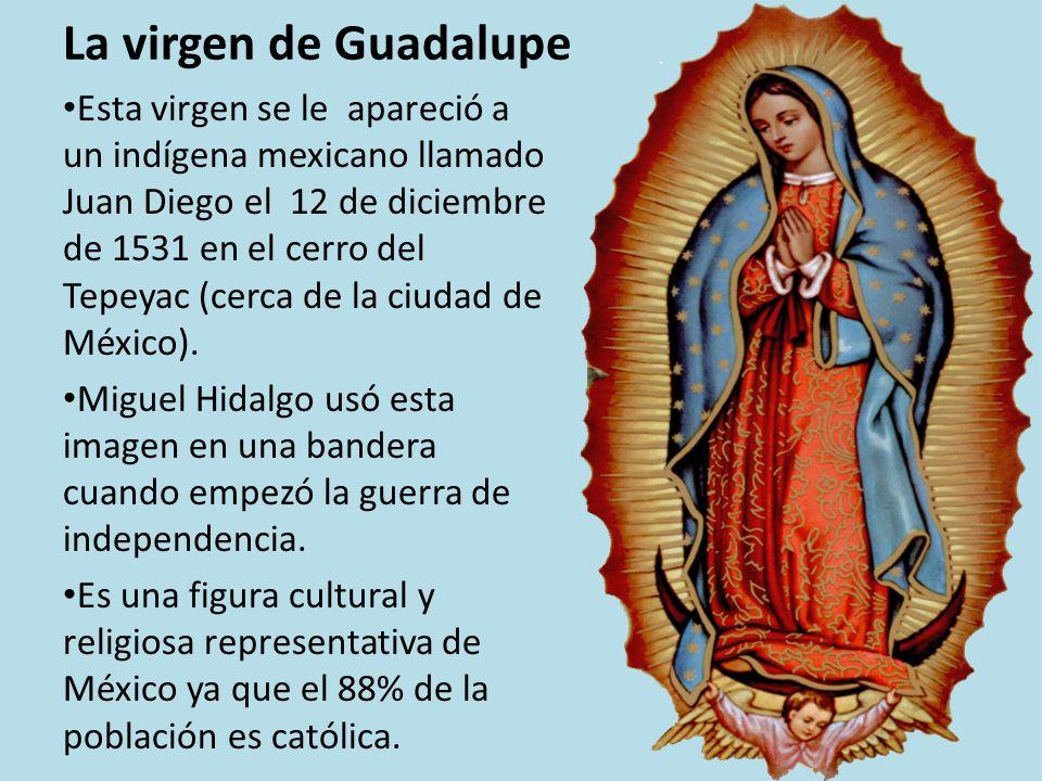 La virgen de Guadalupe Esta virgen se le apareció a un indígena mexicano llamado Juan Diego el 12 de diciembre de 1531 en el cerro del Tepeyac (cerca de la ciudad de México).