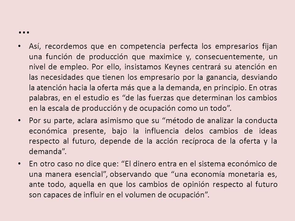 … Así, recordemos que en competencia perfecta los empresarios fijan una función de producción que maximice y, consecuentemente, un nivel de empleo. Po