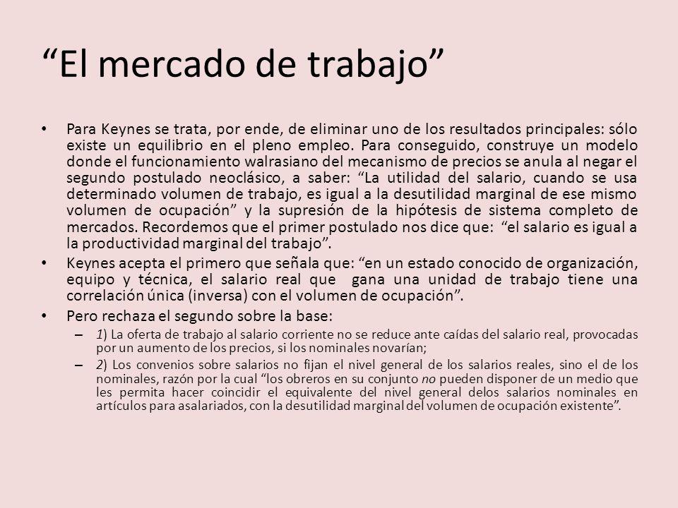 La crítica keynesiana Según lo ante dicho, la crítica de Keynes se entiende si se parte de que su preocupación está dada por que: – El trabajo tiene un carácter específico que lo distingue delas otras mercancías y su precio se fija de una manera particular.