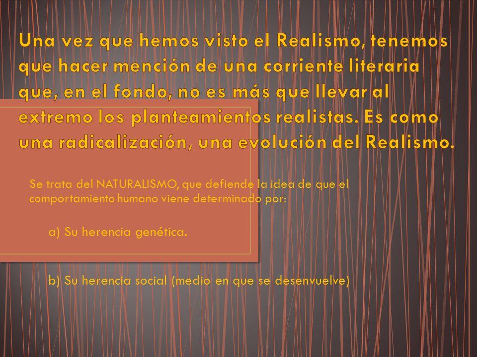 Se trata del NATURALISMO, que defiende la idea de que el comportamiento humano viene determinado por: a) Su herencia genética. b) Su herencia social (
