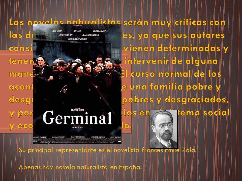 Su principal representante es el novelista francés Emile Zola. Apenas hay novela naturalista en España.