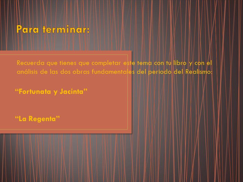 Recuerda que tienes que completar este tema con tu libro y con el análisis de las dos obras fundamentales del periodo del Realismo: Fortunata y Jacint
