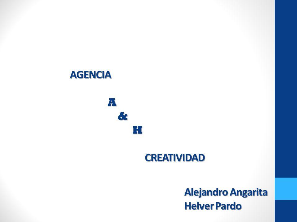 AGENCIA AGENCIA A & & H H CREATIVIDAD CREATIVIDAD Alejandro Angarita Helver Pardo