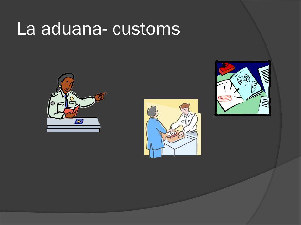La aduana- customs