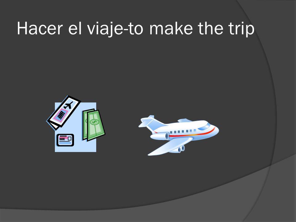 Hacer el viaje-to make the trip