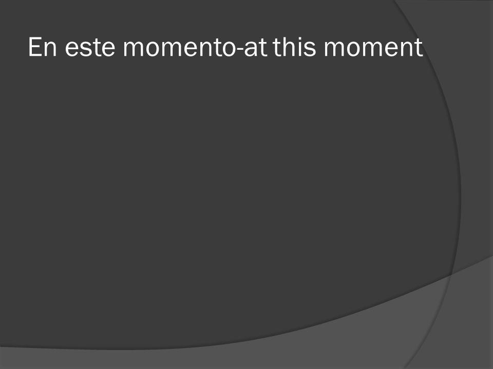 En este momento-at this moment