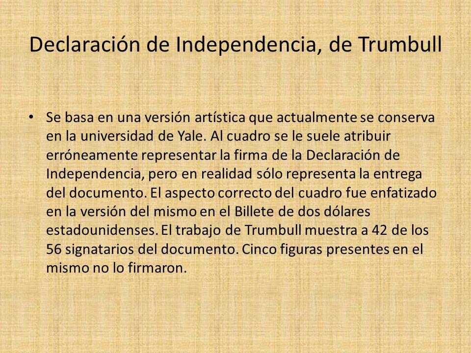 Declaración de Independencia, de Trumbull Se basa en una versión artística que actualmente se conserva en la universidad de Yale. Al cuadro se le suel