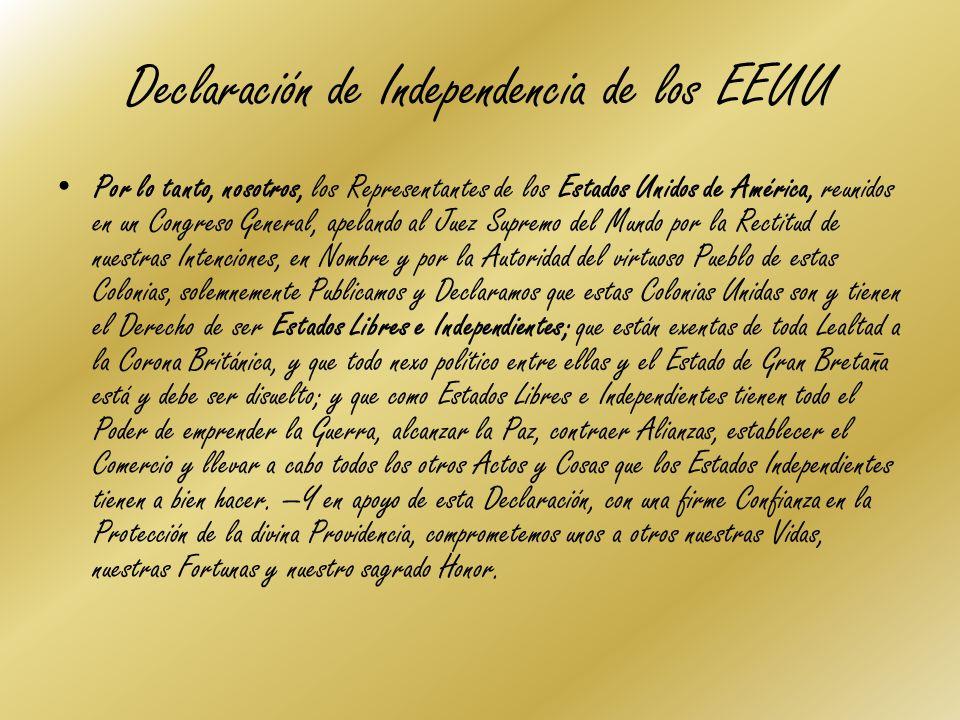 Declaración de Independencia de los EEUU Por lo tanto, nosotros, los Representantes de los Estados Unidos de América, reunidos en un Congreso General,