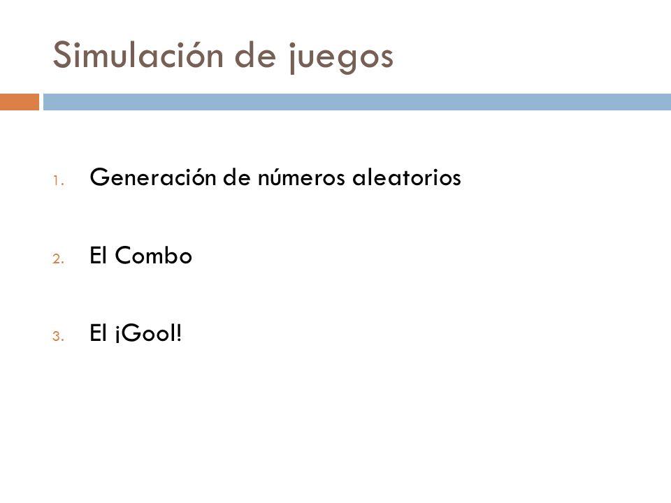 Simulación de juegos 1. Generación de números aleatorios 2. El Combo 3. El ¡Gool!