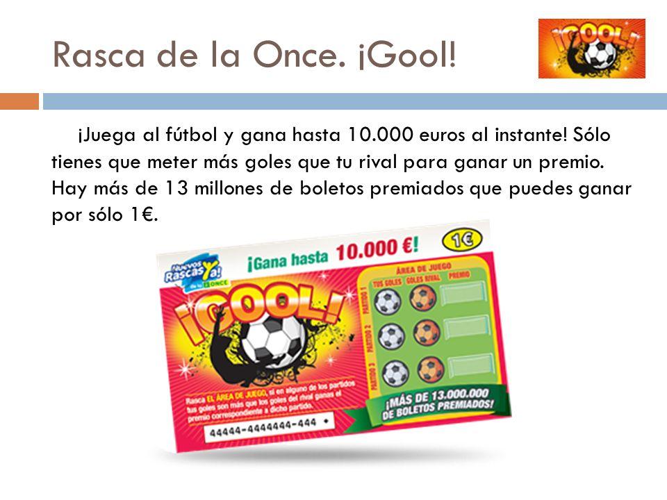 Rasca de la Once. ¡Gool! ¡Juega al fútbol y gana hasta 10.000 euros al instante! Sólo tienes que meter más goles que tu rival para ganar un premio. Ha