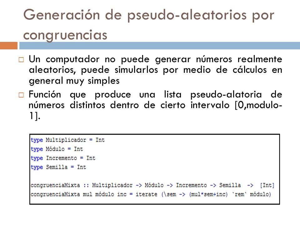 Generación de pseudo-aleatorios por congruencias Un computador no puede generar números realmente aleatorios, puede simularlos por medio de cálculos e