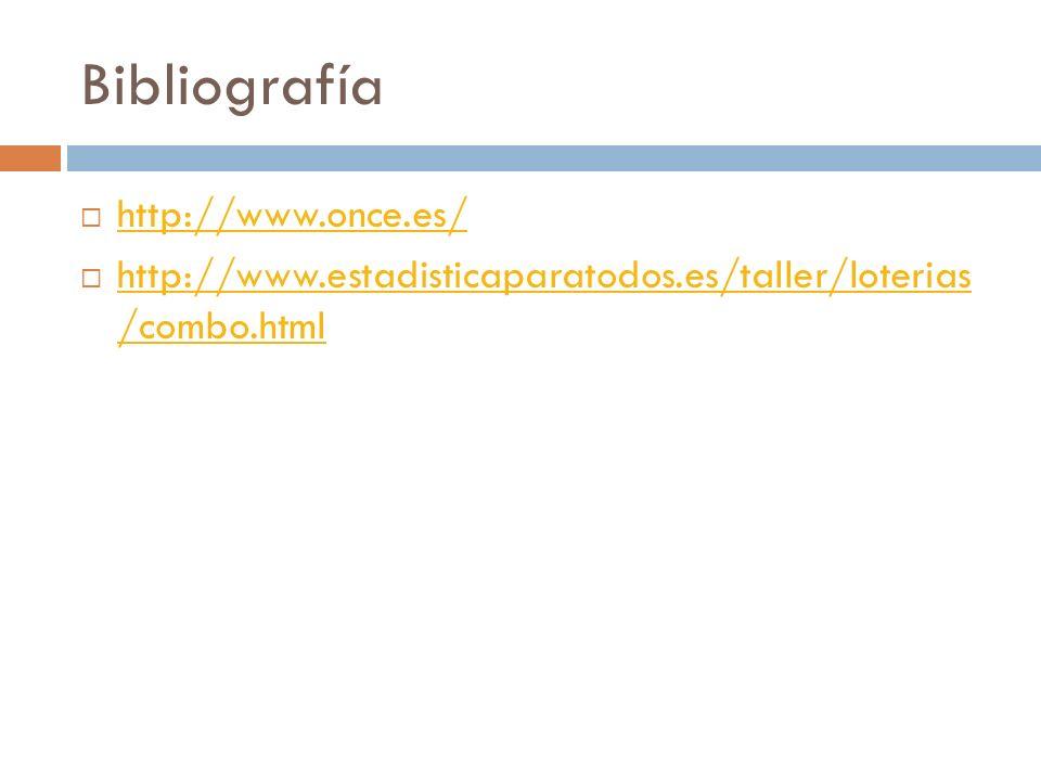 Bibliografía http://www.once.es/ http://www.estadisticaparatodos.es/taller/loterias /combo.html http://www.estadisticaparatodos.es/taller/loterias /co