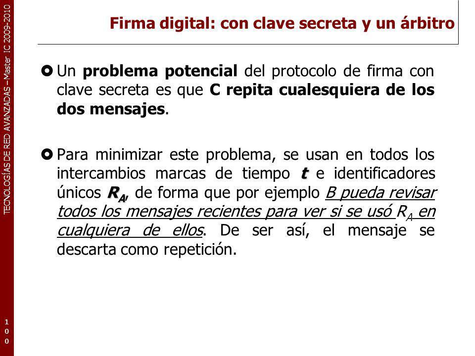 TECNOLOGÍAS DE RED AVANZADAS – Master IC 2009-2010 Firma digital: con clave secreta y un árbitro Un problema potencial del protocolo de firma con clav