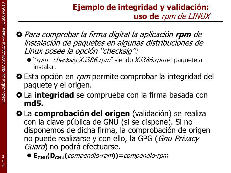 TECNOLOGÍAS DE RED AVANZADAS – Master IC 2009-2010 Ejemplo de integridad y validación: uso de rpm de LINUX Para comprobar la firma digital la aplicaci