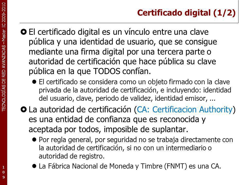 TECNOLOGÍAS DE RED AVANZADAS – Master IC 2009-2010 Certificado digital (1/2) El certificado digital es un vínculo entre una clave pública y una identi