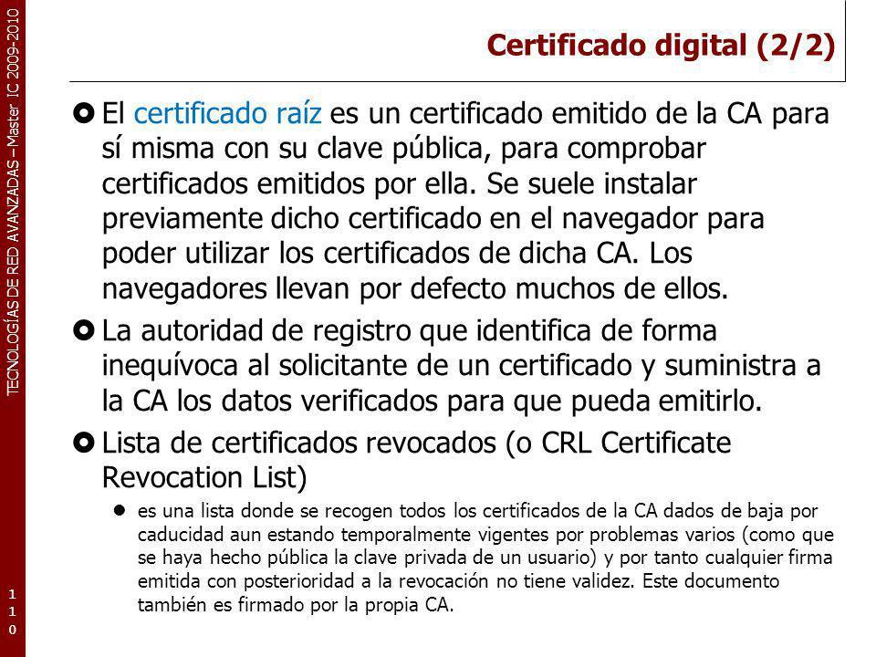 TECNOLOGÍAS DE RED AVANZADAS – Master IC 2009-2010 Certificado digital (2/2) El certificado raíz es un certificado emitido de la CA para sí misma con