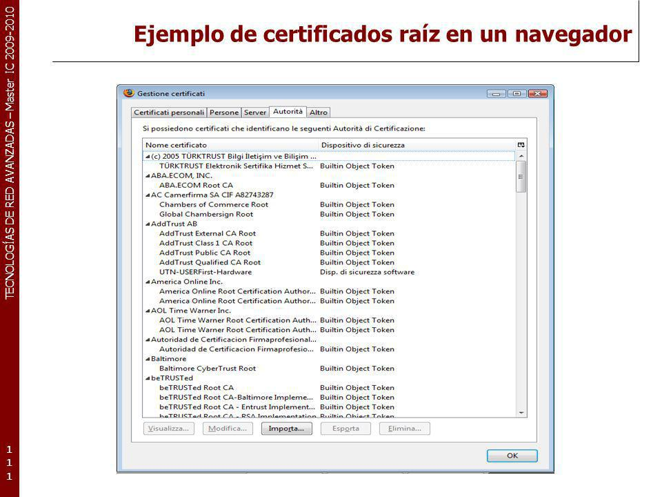 TECNOLOGÍAS DE RED AVANZADAS – Master IC 2009-2010 Ejemplo de certificados raíz en un navegador 111111111