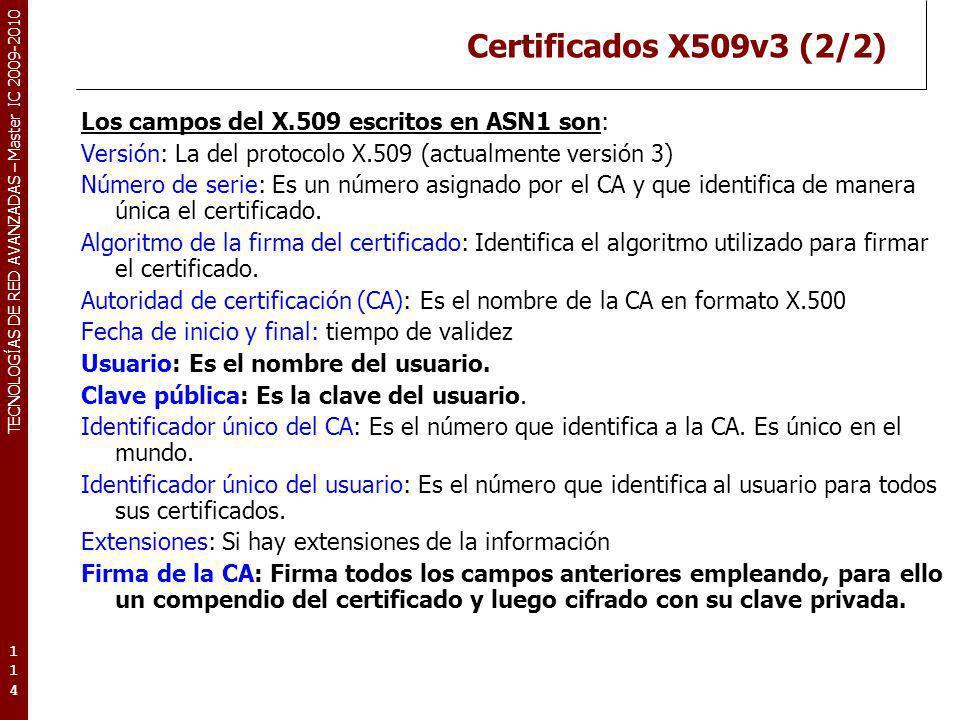 TECNOLOGÍAS DE RED AVANZADAS – Master IC 2009-2010 Certificados X509v3 (2/2) Los campos del X.509 escritos en ASN1 son: Versión: La del protocolo X.50