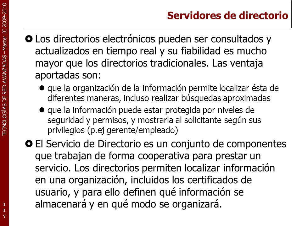 TECNOLOGÍAS DE RED AVANZADAS – Master IC 2009-2010 Servidores de directorio Los directorios electrónicos pueden ser consultados y actualizados en tiem