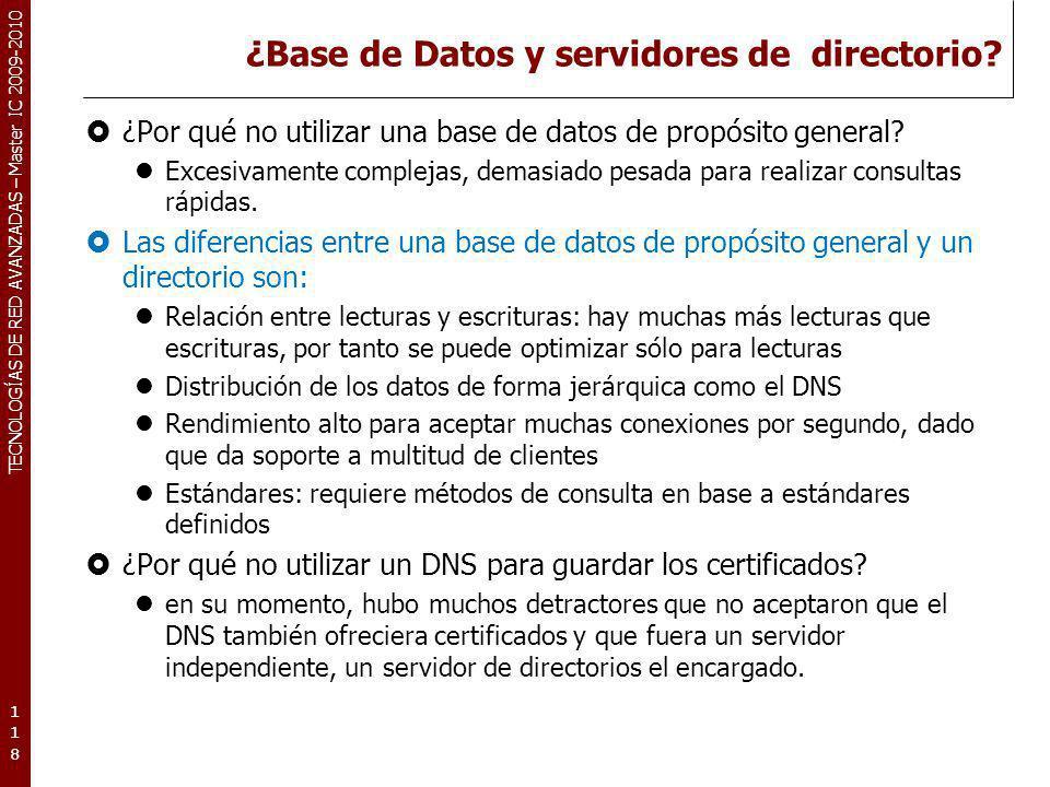 TECNOLOGÍAS DE RED AVANZADAS – Master IC 2009-2010 ¿Base de Datos y servidores de directorio? ¿Por qué no utilizar una base de datos de propósito gene