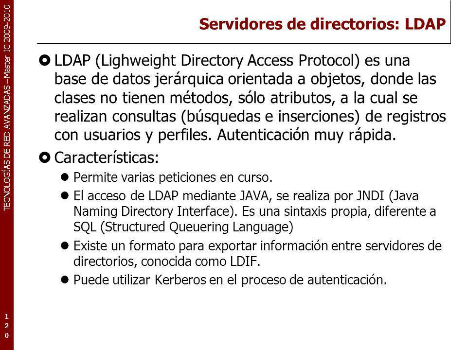 TECNOLOGÍAS DE RED AVANZADAS – Master IC 2009-2010 Servidores de directorios: LDAP LDAP (Lighweight Directory Access Protocol) es una base de datos je