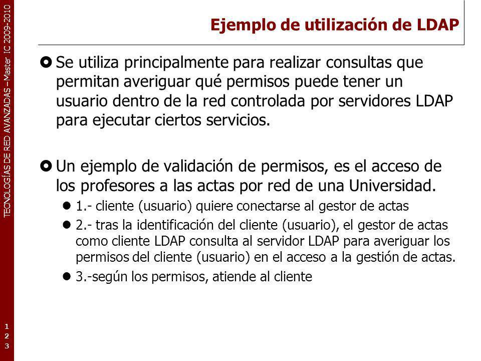 TECNOLOGÍAS DE RED AVANZADAS – Master IC 2009-2010 Ejemplo de utilización de LDAP Se utiliza principalmente para realizar consultas que permitan averi