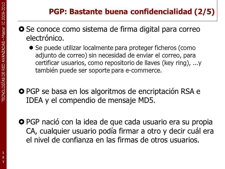 TECNOLOGÍAS DE RED AVANZADAS – Master IC 2009-2010 PGP: Bastante buena confidencialidad (2/5) Se conoce como sistema de firma digital para correo elec