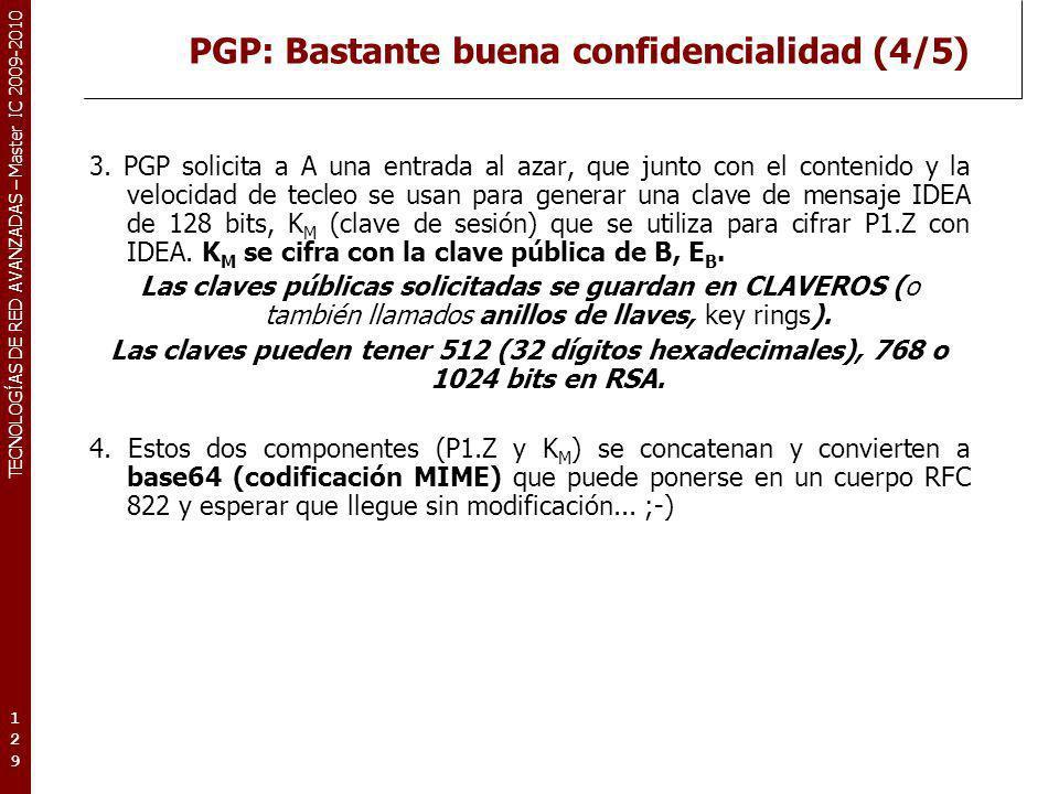 TECNOLOGÍAS DE RED AVANZADAS – Master IC 2009-2010 PGP: Bastante buena confidencialidad (4/5) 3. PGP solicita a A una entrada al azar, que junto con e