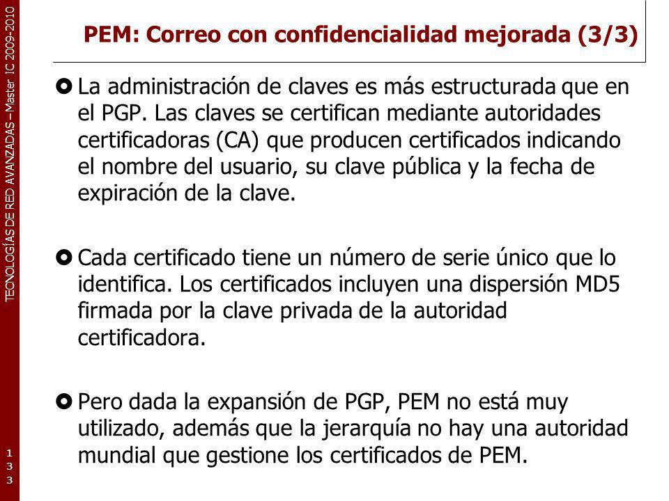 TECNOLOGÍAS DE RED AVANZADAS – Master IC 2009-2010 PEM: Correo con confidencialidad mejorada (3/3) La administración de claves es más estructurada que