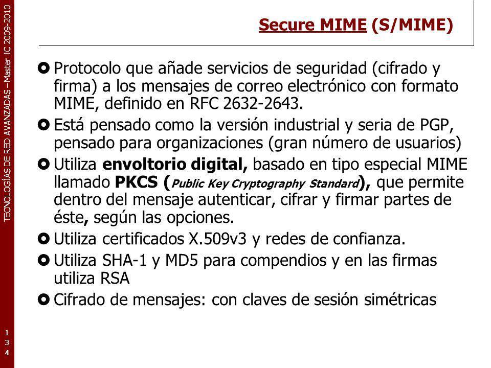 TECNOLOGÍAS DE RED AVANZADAS – Master IC 2009-2010 Secure MIME (S/MIME) Protocolo que añade servicios de seguridad (cifrado y firma) a los mensajes de