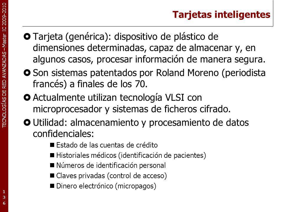 TECNOLOGÍAS DE RED AVANZADAS – Master IC 2009-2010 Tarjetas inteligentes Tarjeta (genérica): dispositivo de plástico de dimensiones determinadas, capa