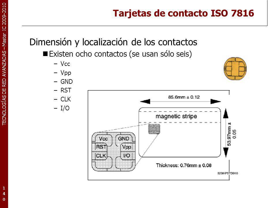 TECNOLOGÍAS DE RED AVANZADAS – Master IC 2009-2010 Tarjetas de contacto ISO 7816 Dimensión y localización de los contactos Existen ocho contactos (se