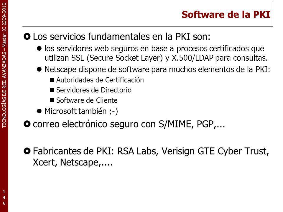 TECNOLOGÍAS DE RED AVANZADAS – Master IC 2009-2010 Software de la PKI Los servicios fundamentales en la PKI son: los servidores web seguros en base a