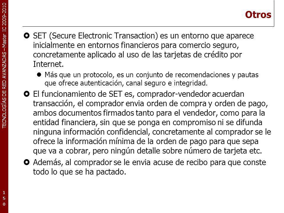 TECNOLOGÍAS DE RED AVANZADAS – Master IC 2009-2010 Otros SET (Secure Electronic Transaction) es un entorno que aparece inicialmente en entornos financ