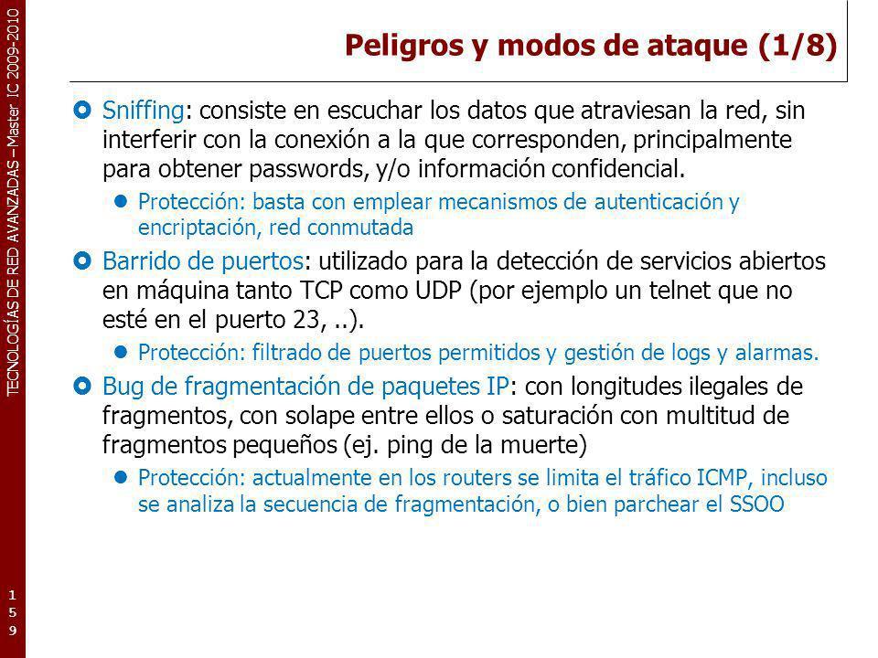 TECNOLOGÍAS DE RED AVANZADAS – Master IC 2009-2010 Peligros y modos de ataque (1/8) Sniffing: consiste en escuchar los datos que atraviesan la red, si