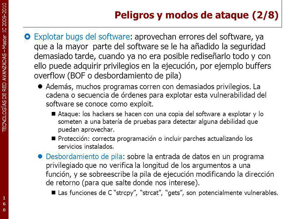 TECNOLOGÍAS DE RED AVANZADAS – Master IC 2009-2010 Peligros y modos de ataque (2/8) Explotar bugs del software: aprovechan errores del software, ya qu