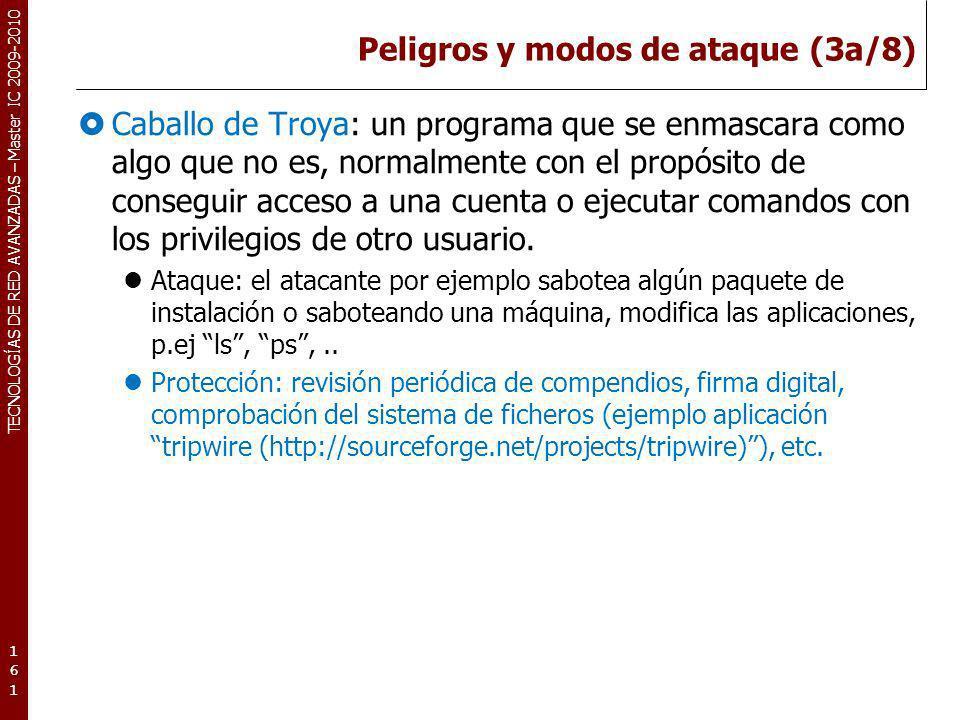 TECNOLOGÍAS DE RED AVANZADAS – Master IC 2009-2010 Peligros y modos de ataque (3a/8) Caballo de Troya: un programa que se enmascara como algo que no e