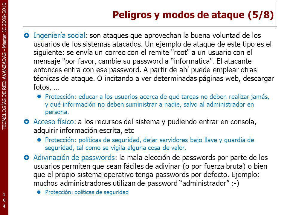 TECNOLOGÍAS DE RED AVANZADAS – Master IC 2009-2010 Peligros y modos de ataque (5/8) Ingeniería social: son ataques que aprovechan la buena voluntad de