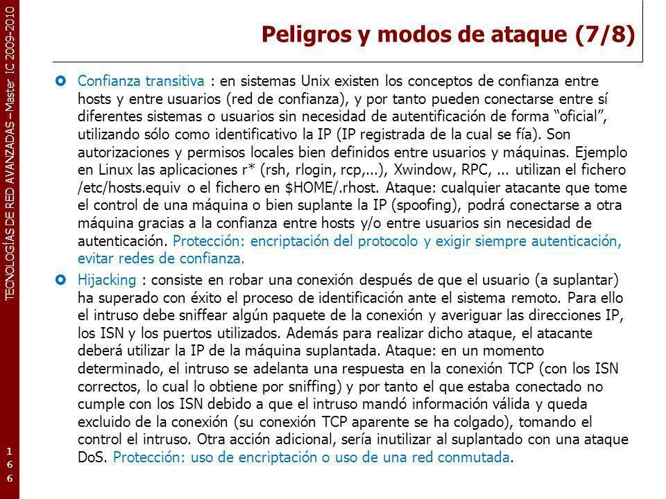 TECNOLOGÍAS DE RED AVANZADAS – Master IC 2009-2010 Peligros y modos de ataque (7/8) Confianza transitiva : en sistemas Unix existen los conceptos de c