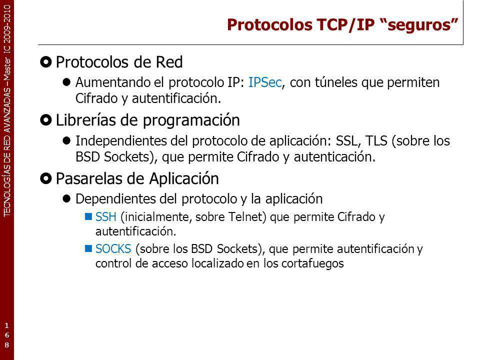 TECNOLOGÍAS DE RED AVANZADAS – Master IC 2009-2010 Protocolos TCP/IP seguros Protocolos de Red Aumentando el protocolo IP: IPSec, con túneles que perm